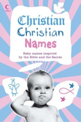 Christian Christian Names: Baby Names inspired by the Bible and the Saints - eBook
