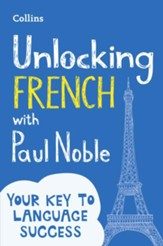 Unlocking French with Paul Noble: Your key to language success with the bestselling language coach - eBook