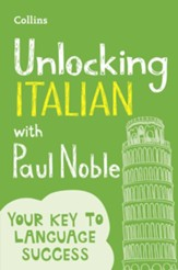 Unlocking Italian with Paul Noble: Your key to language success with the bestselling language coach - eBook