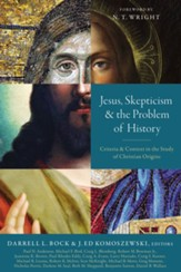 Jesus, Skepticism, and the Problem of History: Criteria and Context in the Study of Christian Origins - eBook