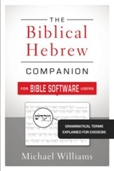 The Biblical Hebrew Companion for Bible Software Users: Grammatical Terms Explained for Exegesis - eBook