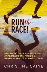 Run the Race!: Discover Your Purpose and Experience the Power of Being on God's Winning Team - eBook