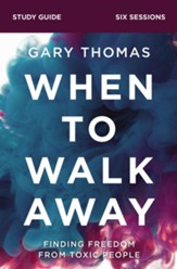 When to Walk Away Study Guide: Finding Freedom from Toxic People - eBook