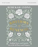 Rhythms of Renewal Study Guide: Trading Stress and Anxiety for a Life of Peace and Purpose - eBook