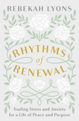 Rhythms of Renewal: Trading Stress and Anxiety for a Life of Peace and Purpose - eBook
