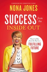Success from the Inside Out: Power to Rise from the Past to a Fulfilling Future - eBook