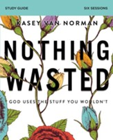 Nothing Wasted Study Guide: God Uses the Stuff You Wouldn't - eBook