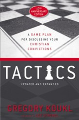 Tactics, 10th Anniversary Edition: A Game Plan for Discussing Your Christian Convictions - eBook