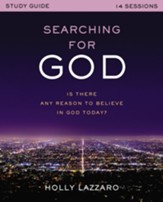 Searching for God Study Guide: Is There Any Reason to Believe in God Today? - eBook