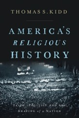 America's Religious History: Faith, Politics, and the Shaping of a Nation - eBook