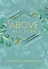Above All Else: 60 Devotions for Young Women - eBook