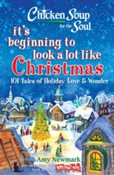 Chicken Soup for the Soul: It's Beginning to Look a Lot Like Christmas: 101 Tales of Holiday Love and Wonder - eBook