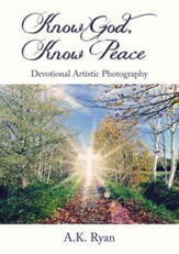 Know God, Know Peace: Devotional Artistic Photography - eBook