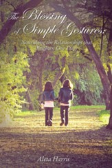 The Blessing of Simple Gestures: Nourishing The Relationships That Brighten Our Days - eBook