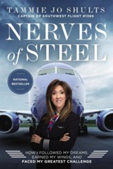 Nerves of Steel: How I Followed My Dreams, Earned My Wings, and Landed the Plane - eBook
