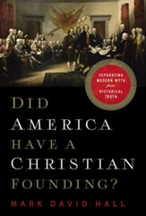 Did America Have a Christian Founding?: Separating Modern Myth from Historical Truth - eBook