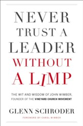 Never Trust a Leader Without a Limp: The Wit and Wisdom of John Wimber, Founder of the Vineyard Church Movement - eBook