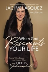 When God Rescripts Your Life: Seeing Value, Beauty, and Purpose When Life Is Interrupted - eBook