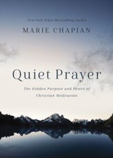 Quiet Prayer: The Hidden Purpose and Power of Christian Meditation - eBook