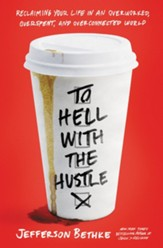 To Hell with the Hustle: Reclaiming Your Life in an Overworked, Overspent, and Overconnected World - eBook