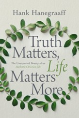 Truth Matters, Life Matters More: The Unexpected Beauty of an Authentic Christian Life - eBook