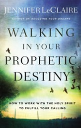 Walking in Your Prophetic Destiny: How to Work with The Holy Spirit to Fulfill Your Calling - eBook