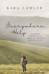 Everywhere Holy: Seeing Beauty, Remembering Your Identity, and Finding God Right Where You Are - eBook