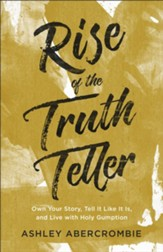 Rise of the Truth Teller: Own Your Story, Tell It Like It Is, and Live with Holy Gumption - eBook