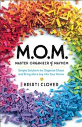 M.O.M.-Master Organizer of Mayhem: Simple Solutions to Organize Chaos and Bring More Joy into Your Home - eBook