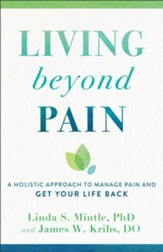Living beyond Pain: A Holistic Approach to Manage Pain and Get Your Life Back - eBook