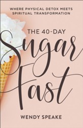 The 40-Day Sugar Fast: Where Physical Detox Meets Spiritual Transformation - eBook