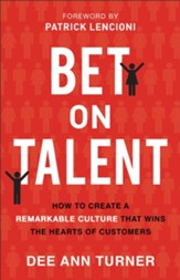 Bet on Talent: How to Create a Remarkable Culture That Wins the Hearts of Customers - eBook