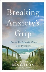 Breaking Anxiety's Grip: How to Reclaim the Peace God Promises - eBook