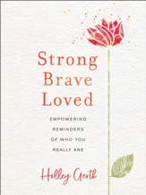 Strong, Brave, Loved: Empowering Reminders of Who You Really Are - eBook