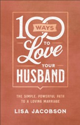 100 Ways to Love Your Husband: The Simple, Powerful Path to a Loving Marriage - eBook