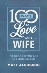 100 Ways to Love Your Wife: The Simple, Powerful Path to a Loving Marriage - eBook