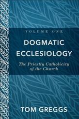 Dogmatic Ecclesiology : Volume 1: The Priestly Catholicity of the Church - eBook