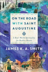 On the Road with Saint Augustine: A Real-World Spirituality for Restless Hearts - eBook