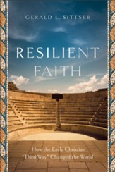 Resilient Faith: How the Early Christian Third Way Changed the World - eBook