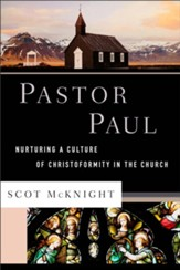 Pastor Paul (Theological Explorations for the Church Catholic): Nurturing a Culture of Christoformity in the Church - eBook