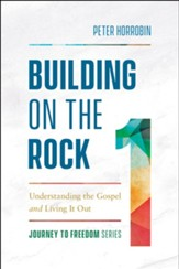 Building on the Rock (Journey to Freedom Book #1): Understanding the Gospel and Living It Out - eBook