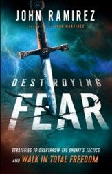 Destroying Fear: Strategies to Overthrow the Enemy's Tactics and Walk in Total Freedom - eBook