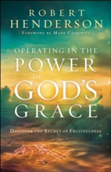 Operating in the Power of God's Grace: Discover the Secret of Fruitfulness - eBook