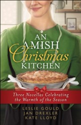 An Amish Christmas Kitchen: Three Novellas Celebrating the Warmth of the Season - eBook