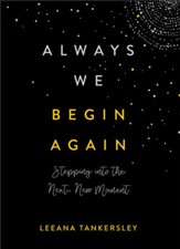 Always We Begin Again: Stepping into the Next, New Moment - eBook