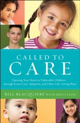Called to Care: Opening Your Heart to Vulnerable Children-through Foster Care, Adoption, and Other Life-Giving Ways - eBook