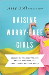 Raising Worry-Free Girls: Helping Your Daughter Feel Braver, Stronger, and Smarter in an Anxious World - eBook