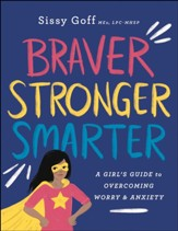 Braver, Stronger, Smarter: A Girl's Guide to Overcoming Worry and Anxiety - eBook