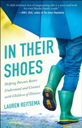 In Their Shoes: Helping Parents Better Understand and Connect with Children of Divorce - eBook