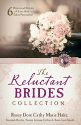 The Reluctant Brides Collection: 6 Historical Stories of Love that Takes Persuasion - eBook